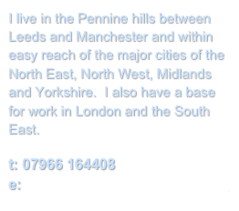 I live in the Pennine hills between Leeds and Manchester and within easy reach of the major cities of the North East, North West, Midlands and Yorkshire.  I also have a base for work in London and the South East.   t: 07966 164408 e: simon.wells@crazyboytv.co.uk